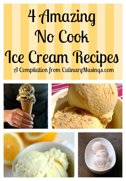 4 Amazing No Cook Ice Cream Recipes from www.CulinaryMusings.com